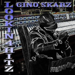 Gino Skarz - Lookin 4 Hitz (Cover Art)